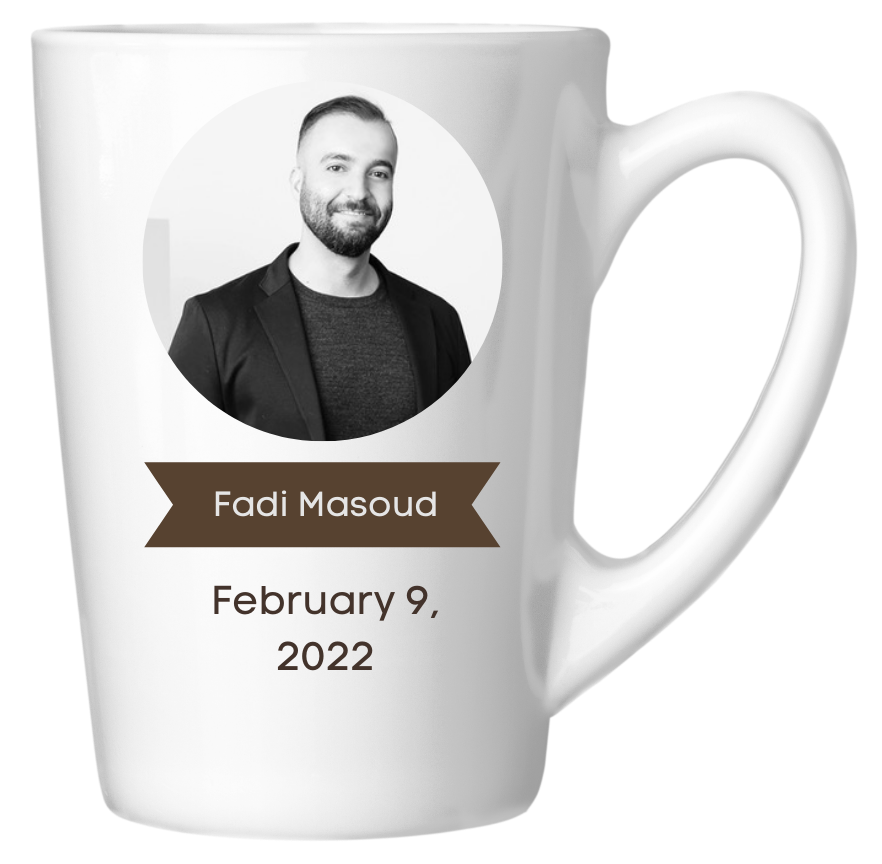 Fadi's headshot and name, and the date February 9, 2022 on the side of white mug