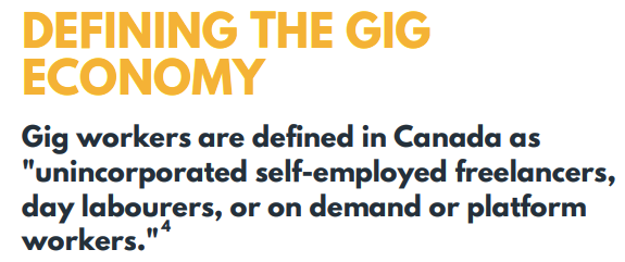 "Gig workers are defined in Canada as ""unincorporated self-employed freelancers, day labourers, or on demand or platform workers""."