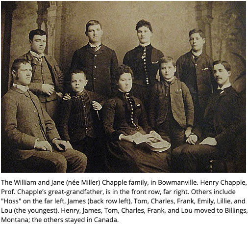 """The William and Jane (née Miller) Chapple family, in Bowmanville. Henry Chapple, Prof. Chapple's great-grandfather, is in the front row, far right. Others include """"Hoss"""" on the far left, James (back row left), Tom, Charles, Frank, Emily, Lillie, and Lou ("""