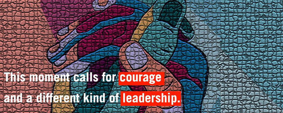 Leading Social Justice Fellowship - This moment calls for courage and a different kind of leadership.
