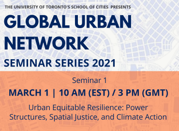 Global Urban Network Seminar 1: Urban Equitable Resilience: Power Structures, Spatial Justice, and Climate Action, to be held on March 1