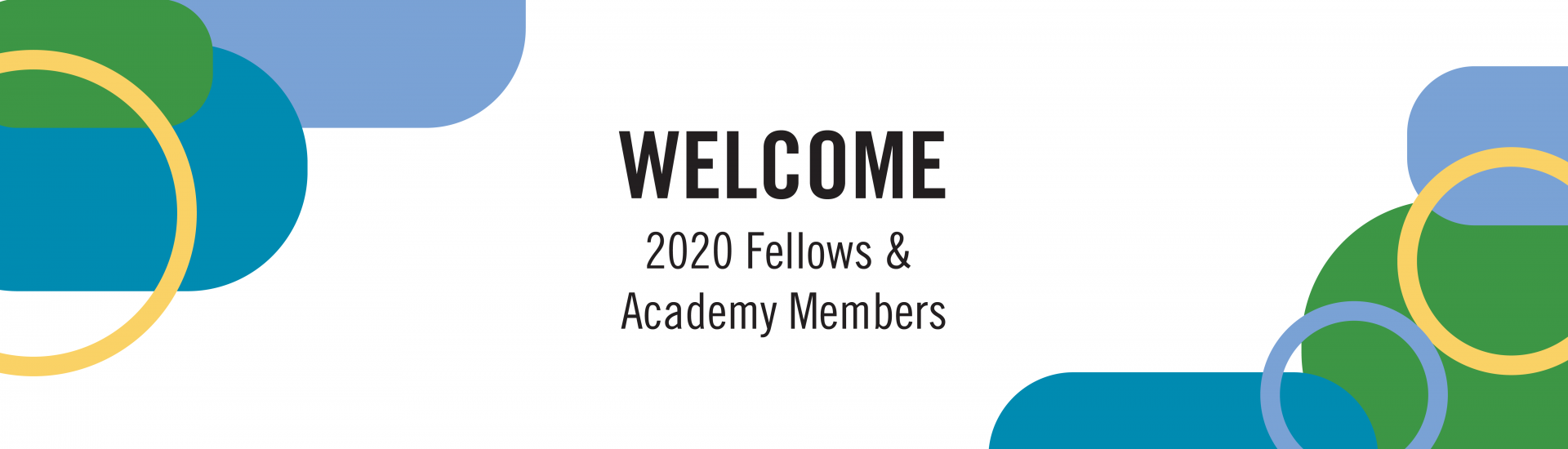 WELCOME 2020 Fellows &  Academy Members